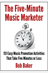 The Five-Minute Music Marketer: 151 Easy Music Promotion Activities That Take 5 Minutes or Less Kindle Edition