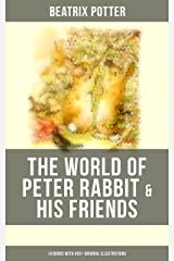 The World of Peter Rabbit & His Friends: 14 Books with 450+ Original Illustrations: The Tale of Benjamin Bunny, The Tale of Mrs. Tittlemouse, The Tale of Jemima Puddle-Duck Kindle Edition