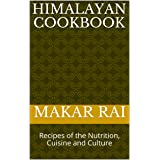Himalayan Cookbook: Recipes of the Nutrition, Cuisine and Culture