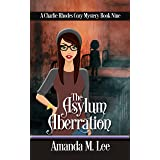 The Asylum Aberration (A Charlie Rhodes Cozy Mystery Book 9)