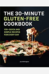 The 30-Minute Gluten-Free Cookbook: 100+ Quick and Simple Recipes For Every Day Kindle Edition