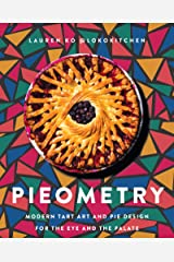 Pieometry: Modern Tart Art and Pie Design for the Eye and the Palate Kindle Edition
