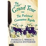 The Grand Tour: Or, The Purloined Coronation Regalia (The Cecelia and Kate Novels Book 2)