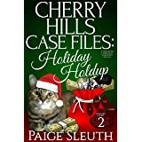 Cherry Hills Case Files: Holiday Holdup: A Humorous Christmas Whodunit Special (Cozy Cat Caper Mystery)
