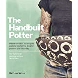 Handbuilt, A Potter's Guide: Master timeless techniques, explore new forms, dig and process your own clay--for functional pot