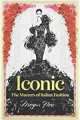 Iconic: The Masters of Italian Fashion Hardcover