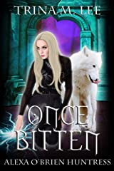 Once Bitten (Alexa O'Brien Huntress Series Book 1) Kindle Edition