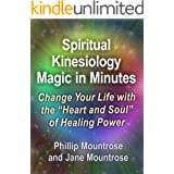 """Spiritual Kinesiology Magic in Minutes: Change Your life With the """"Heart and Soul"""" of Healing Power"""