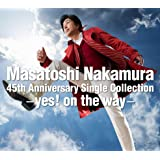 Masatoshi Nakamura 45th Anniversary Single Collection〜yes!on the way〜【通常盤】