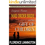 Mail Order Bride And The Gift of Children (A Western Historical Romance Book) (Evergreen Frontier)