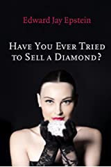 Have You Ever Tried to Sell a Diamond? And Other Investigations of the Diamond Trade Kindle Edition
