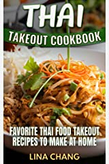 Thai Takeout Cookbook: Favorite Thai Food Takeout Recipes to Make at Home Kindle Edition