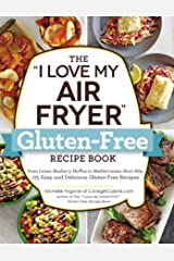 "The ""I Love My Air Fryer"" Gluten-Free Recipe Book: From Lemon Blueberry Muffins to Mediterranean Short Ribs, 175 Easy and Delicious Gluten-Free Recipes (""I Love My"") Kindle Edition"