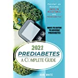 PREDIABETES a Complete Guide 2021: Prevent or Reverse Insulin Resistance and Prediabetes - WAYS TO DETOX TO REVERSE PREDIABET