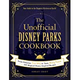 The Unofficial Disney Parks Cookbook From Delicious Dole Whip to Tasty Mickey Pretzels 100 Magical Disney-Inspired Recipes