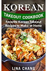 Korean Takeout Cookbook: Favorite Korean Takeout Recipes to Make at Home Kindle Edition
