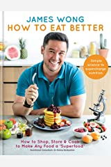 How to Eat Better: How to Shop, Store & Cook to Make Any Food a Superfood Kindle Edition