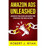 Amazon Ads Unleashed: Advanced Publishing and Marketing Strategies for Indie Authors (Self-publishing Guide Book 3) (English