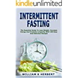 INTERMITTENT FASTING: THE ESSENTIAL GUIDE TO LOSE WEIGHT, INCREASE ENERGY AND PROMOTE LONGEVITY WITH 100 EASY AND DELICIOUS R