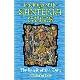 Teachings of the Santeria Gods: The Spirit of the Odu