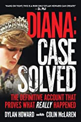 Diana: Case Solved: The Definitive Account and Evidence That Proves What Really Happened Kindle Edition