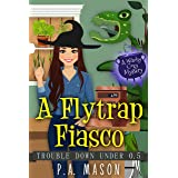 A Flytrap Fiasco: A witchy cozy mystery (Trouble Down Under)