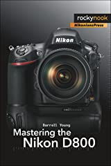 Mastering the Nikon D800 (The Mastering Camera Guide Series) Kindle Edition