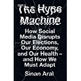 The Hype Machine: How Social Media Disrupts Our Elections, Our Economy and Our Health – and How We Must Adapt