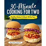 30-Minute Cooking for Two: Healthy Dishes Without All the Fuss