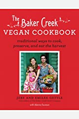 The Baker Creek Vegan Cookbook: Traditional Ways to Cook, Preserve, and Eat the Harvest Kindle Edition