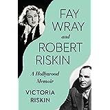 Fay Wray And Robert Riskin: A Hollywood Memoir