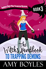 The Witch's Handbook to Trapping Demons (Southern Single Mom Paranormal Mysteries Book 3) Kindle Edition