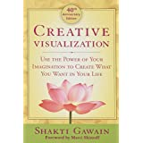 Creative Visualization: Use the Power of Your Imagination to Create What You Want in Life