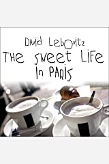 The Sweet Life in Paris: Delicious Adventures in the World's Most Glorious - and Perplexing - City Audible Audiobook