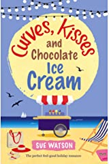 Curves, Kisses and Chocolate Ice-Cream: The perfect feel good holiday romance Kindle Edition