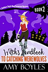 The Witch's Handbook To Catching Werewolves (Southern Single Mom Paranormal Mysteries 2) Kindle Edition