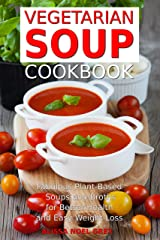 Vegetarian Soup Cookbook: Fabulous Plant-Based Soups and Broths for Better Health and Natural Weight Loss: Healthy Recipes for Weight Loss (Souping, Soup Diet and Cleanse) Kindle Edition