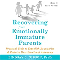 Recovering from Emotionally Immature Parents: Practical Tool…