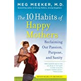10 Habits of Happy Mothers: Reclaiming Our Passion, Purpose, and Sanity