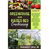 Greenhouse and Raised Bed Gardening: 2 books in 1. The Year-Round Self-Sufficiency Guide. Build your own Greenhouse or Raised