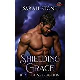 Shielding Grace (Special Forces: Operation Alpha) (Rebel Construction Book 1)