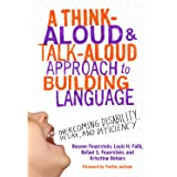 A Think-Aloud and Talk-Aloud Approach to Building Language: Overcoming Disability, Delay, and Deficiency: Overcoming Disabili