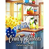 Country Kitchens Coloring Book: An Adult Coloring Book Featuring Charming and Rustic Country Kitchen Interiors for Stress Rel