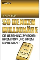 So denken Millionäre: Die Beziehung zwischen Ihrem Kopf und Ihrem Kontostand Paperback