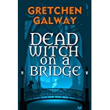 Dead Witch on a Bridge (Sonoma Witches Book 1)