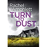 Turn to Dust: A gripping murder mystery (Detective Kay Hunter Book 9)