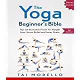 Yoga: The Yoga Beginner's Bible: Top 63 Illustrated Poses for Weight Loss, Stress Relief and Inner Peace (yoga for beginners,