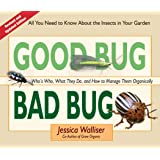 Good Bug Bad Bug: Who's Who, What They Do, and How to Manage Them Organically (All You Need to Know about the Insects in Your