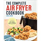 Complete Air Fryer Cookbook: Amazingly Easy Recipes to Fry, Bake, Grill, and Roast with Your Air Fryer