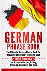German Phrase Book: The Ultimate German Phrase Book for Travelers of Germany, Including Over 1000 Phrases for Accommodations, Eating, Traveling, Shopping, and More Kindle Edition